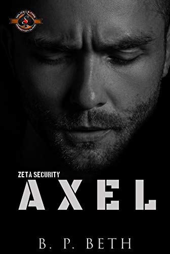 Axel (Police and Fire: Operation Alpha) (Zeta Security Book 3) B. P. Beth and Operation Alpha
