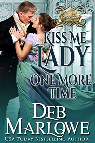 Kiss Me Lady One More Time (A Series of Unconventional Courtships Book 3) Deb Marlowe