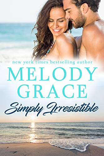 Simply Irresistible (Sweetbriar Cove Book 16) Melody Grace