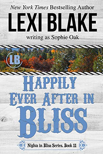 Happily Ever After in Bliss (Nights in Bliss, Colorado Book 11) Lexi Blake and Sophie Oak