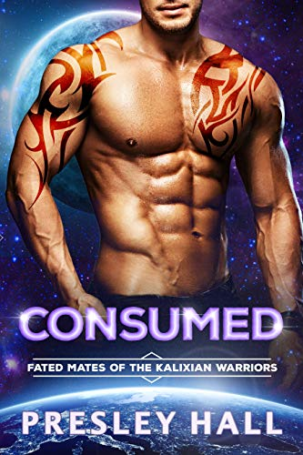 Consumed: A Sci-Fi Alien Romance (Fated Mates of the Kalixian Warriors Book 6) Presley Hall
