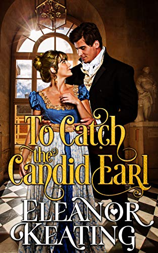 To Catch the Candid Earl: Regency Historical Romance (Earl Diaries Book 3) Eleanor Keating