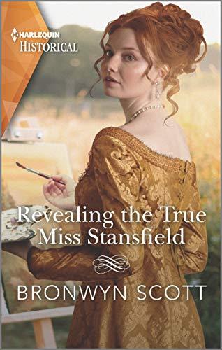 Revealing the True Miss Stansfield: A Sexy Regency Romance (The Rebellious Sisterhood Book 2) Bronwyn Scott