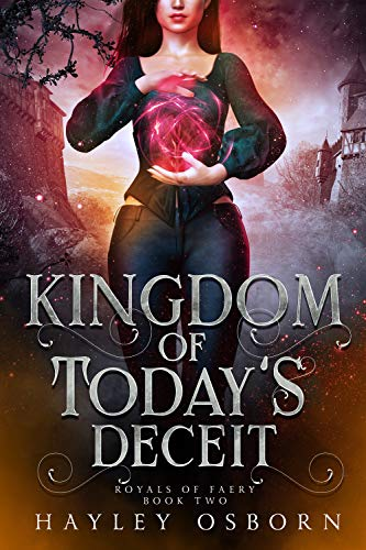 Kingdom of Today's Deceit (Royals of Faery Book 2) Hayley Osborn