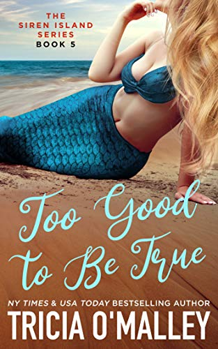 Too Good to Be True (The Siren Island Series Book 5) Tricia O'Malley