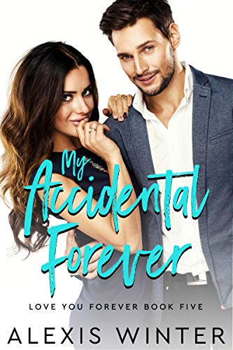 My Accidental Forever (Love You Forever Book 5) Alexis Winter