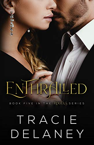 Enthralled: A Billionaire Romance (The ROGUES Billionaire Book 5) Tracie Delaney