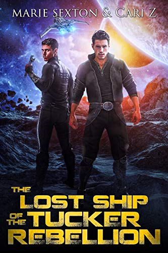 The Lost Ship of the Tucker Rebellion Marie Sexton and Cari Z