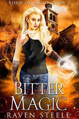 Bitter Magic (Born of LIght Book 2) Raven Steele
