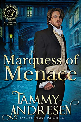 Marquess of Menace: Regency Romance (Lords of Scandal Book 10) Tammy Andresen
