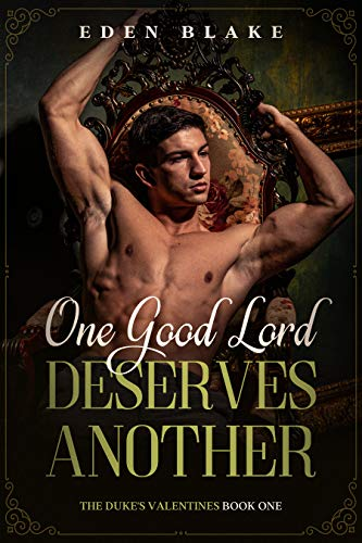 One Good Lord Deserves Another: Steamy m/m Regency Romance (The Duke's Valentines Book 1) Eden Blake