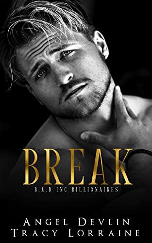 Break: A dark, billionaire romantic suspense Angel Devlin and Tracy Lorraine