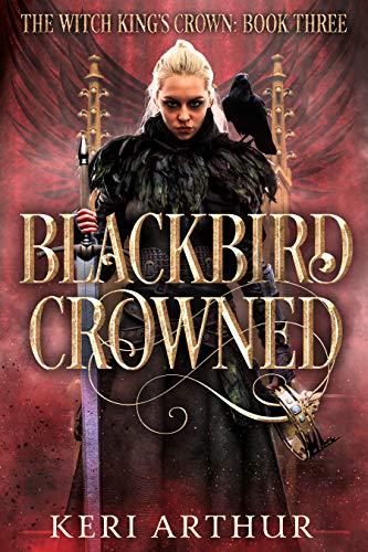 Blackbird Crowned (The Witch King's Crown Book 3) Keri Arthur