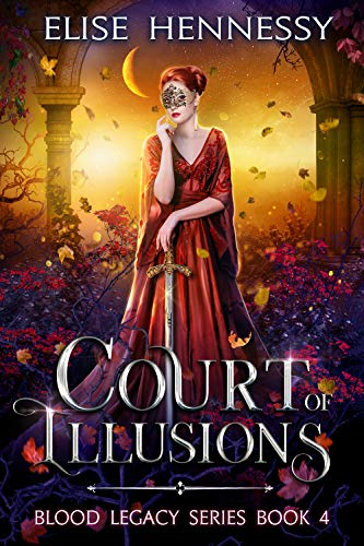 Court of Illusions: A Suspenseful Paranormal Romance Fantasy (Blood Legacy Series Book 4) Elise Hennessy