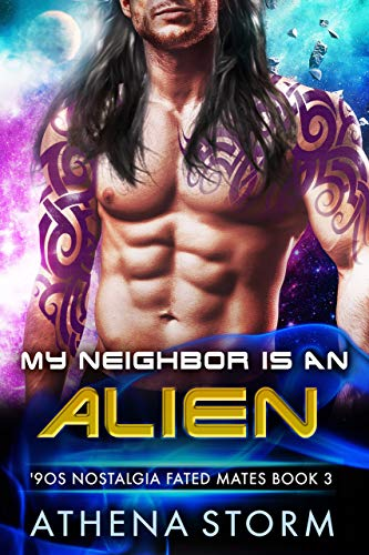 My Neighbor Is An Alien ('90s Nostalgia Fated Mates Book 3) Athena Storm