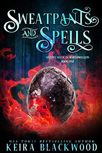 Sweatpants and Spells: A Paranormal Women's Fiction Novel (Midlife Magic in Marshmallow Book 1) Keira Blackwood