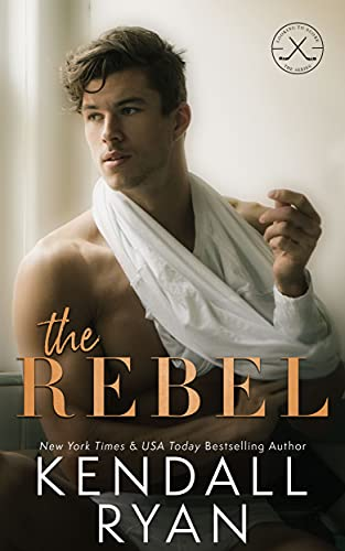 The Rebel: A Second Chance Hockey Romance (Looking to Score Book 1) Kendall Ryan