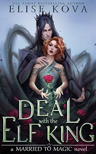 A Deal with the Elf King (Married to Magic Novels) Elise Kova