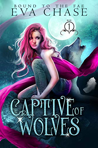 Captive of Wolves (Bound to the Fae Book 1) Eva Chase