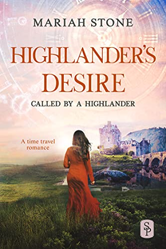 Highlander's Desire: A Scottish Historical Time Travel Romance (Called by a Highlander Book 5) Mariah Stone