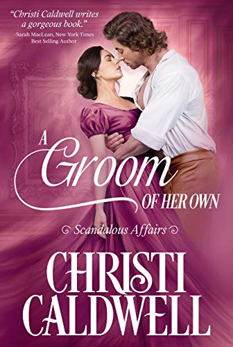 A Groom of Her Own (Scandalous Affairs Book 1) Christi Caldwell