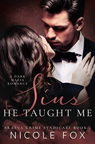 Sins He Taught Me: A Dark Mafia Romance (Bratva Crime Syndicate Book 3) Nicole Fox