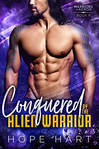 Conquered by the Alien Warrior: A Sci Fi Alien Romance (Warriors of Agron Book 9) Hope Hart