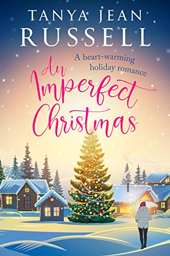 An Imperfect Christmas: A heart-warming holiday romance Tanya Jean Russell