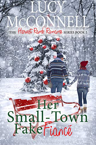 Her Small-Town Fake Fiance : The Fake Fiance Holiday Collection (The Harvest Ranch Romance Series Book 6) Lucy McConnell