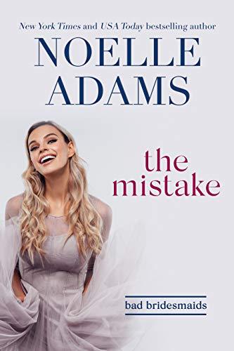 The Mistake (Bad Bridesmaids Book 1) Noelle Adams