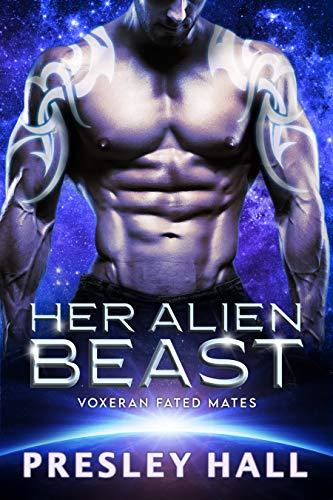 Her Alien Beast: A Sci-Fi Alien Romance (Voxeran Fated Mates Book 3) Presley Hall