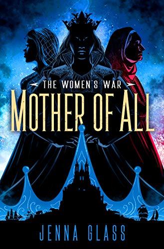 Mother of All (The Women's War Book 3) Jenna Glass