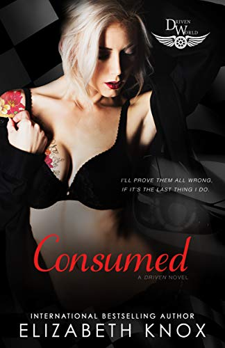Consumed: A Driven World Novel (The Driven World) Elizabeth Knox and KB Worlds