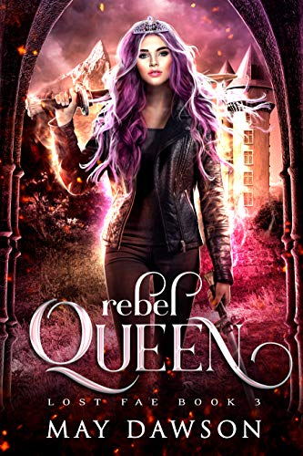 Rebel Queen (Lost Fae Book 3) May Dawson