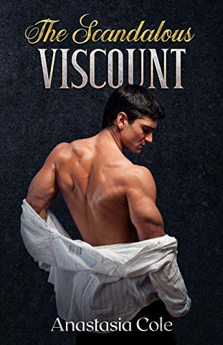 The Scandalous Viscount (Scandal At Midnight Book 1) Anastasia Cole