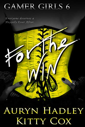 For The Win (Gamer Girls Book 6) Auryn Hadley and Kitty Cox