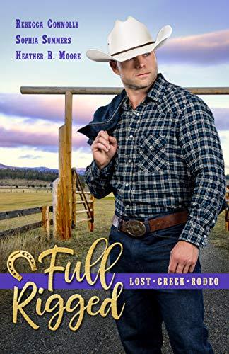 Full Rigged (Lost Creek Rodeo Book 4) Rebecca Connolly , Sophia Summers , et al.