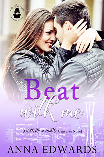 Beat With Me: A With Me in Seattle Universe Novel Anna Edwards,