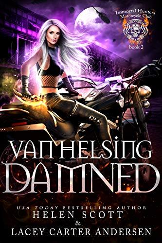 Van Helsing Damned (Immortal Hunters MC Book 2) Helen Scott and Lacey Carter Andersen