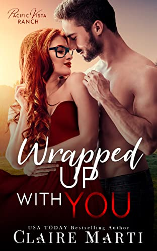 Wrapped Up with You (Pacific Vista Ranch Book 4) Claire Marti