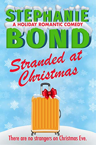 Stranded at Christmas: a holiday romantic comedy Stephanie Bond
