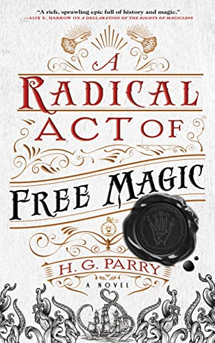 A Radical Act of Free Magic: A Novel (The Shadow Histories Book 2) H. G. Parry