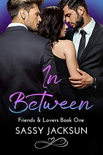 In Between (Friends & Lovers Book 1) Sassy Jacksun