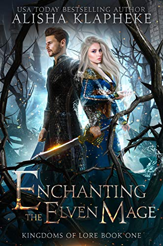 Enchanting the Elven Mage: Kingdoms of Lore Book One Alisha Klapheke and Laura Josephson