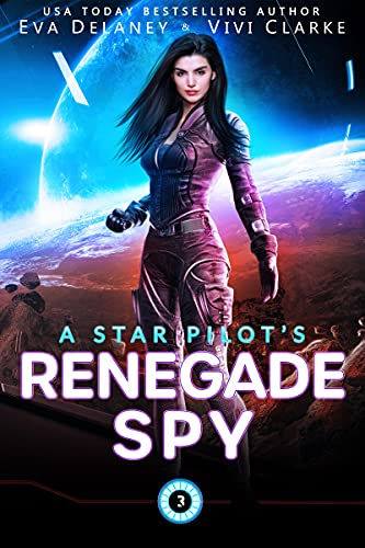 A Star Pilot's Renegade Spy: A Space Opera Romance Eva Delaney and Vivi Clarke
