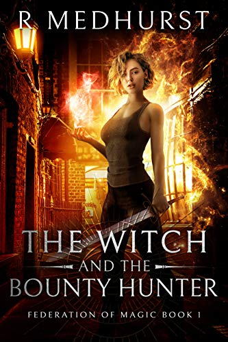 The Witch & the Bounty Hunter (Federation of Magic Book 1) Rachel Medhurst