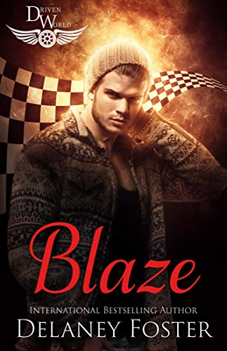 Blaze: A Driven World Novel (The Driven World) Delaney Foster and KB Worlds