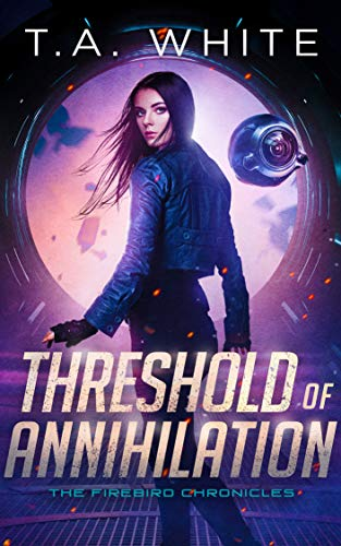 Threshold of Annihilation (The Firebird Chronicles Book 3) T.A. White