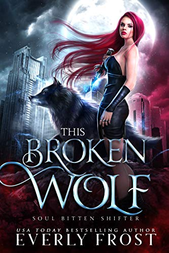 This Broken Wolf: Soul Bitten Shifter Book 2 Everly Frost