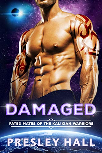 Damaged: A Sci-Fi Alien Romance (Fated Mates of the Kalixian Warriors Book 7) Presley Hall